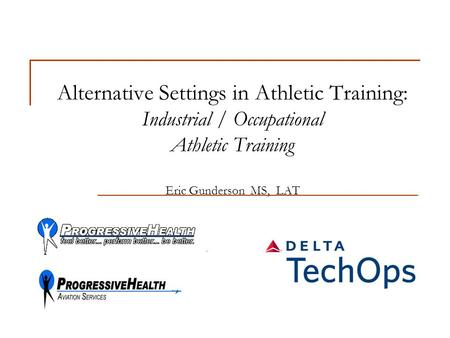 Alternative Settings in Athletic Training: Industrial / Occupational Athletic Training Eric Gunderson MS, LAT.