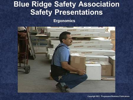 Copyright  Progressive Business Publications Blue Ridge Safety Association Safety Presentations Ergonomics.