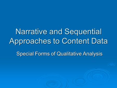 Narrative and Sequential Approaches to Content Data Special Forms of Qualitative Analysis.