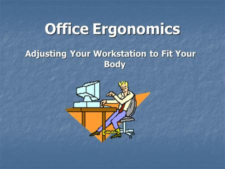 Office Ergonomics Adjusting Your Workstation to Fit Your Body.