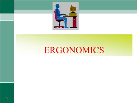 "1 ERGONOMICS 2 Ergonomics ""Study of Work"" ""The science of fitting the job to the worker"" ""ergo"" = work ""nomics"" = study of."