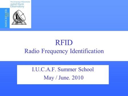 RFID RFID Radio Frequency Interference Detection ? I.U.C.A.F. Summer School May / June. 2010 RFID Radio Frequency Identification.