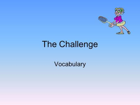 The Challenge Vocabulary. managed My entire class managed to graduate with high honors. succeeded in doing something with difficulty unsuccessful in completing.