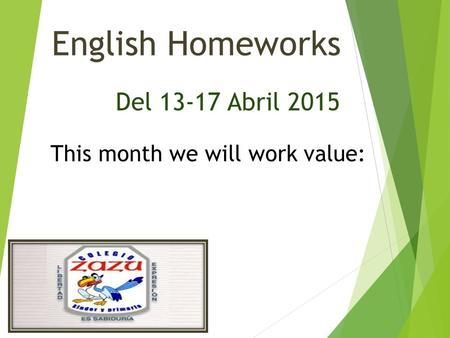 English Homeworks Del 13-17 Abril 2015 This month we will work value: