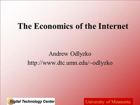 University of Minnesota The Economics of the Internet Andrew Odlyzko