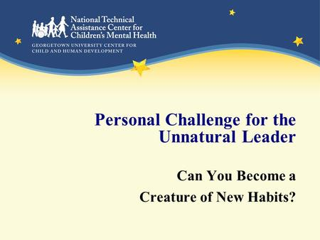 Personal Challenge for the Unnatural Leader Can You Become a Creature of New Habits?