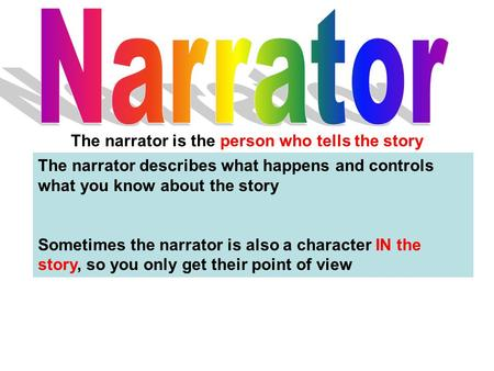 The narrator is the person who tells the story The narrator describes what happens and controls what you know about the story Sometimes the narrator is.
