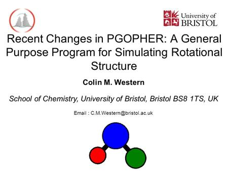Colin M. Western School of Chemistry, University of Bristol, Bristol BS8 1TS, UK   Recent Changes in PGOPHER: A General.