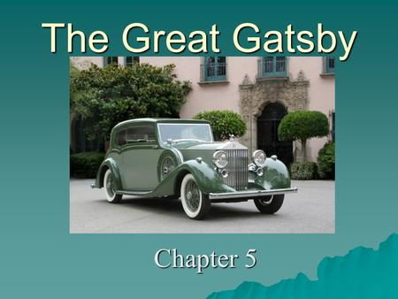 The Great Gatsby Chapter 5. The Lights Are On…  When Nick returns home from his date in the city with Jordan Baker, Gatsby's house is ablaze with lights.