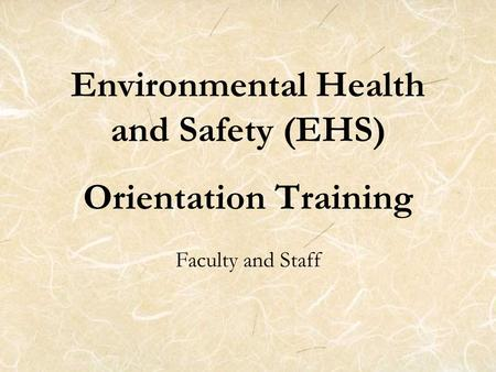 Environmental Health and Safety (EHS) Orientation Training Faculty and Staff.