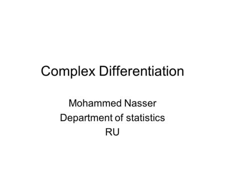 Complex Differentiation Mohammed Nasser Department of statistics RU.