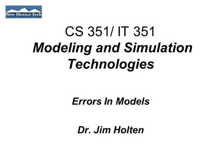 CS 351/ IT 351 Modeling and Simulation Technologies Errors In Models Dr. Jim Holten.
