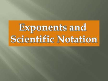 Exponents and Scientific Notation.