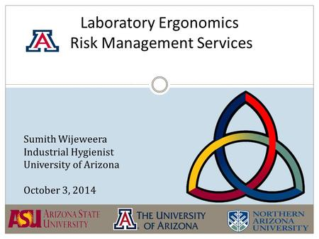 Laboratory Ergonomics Risk Management Services Sumith Wijeweera Industrial Hygienist University of Arizona October 3, 2014.