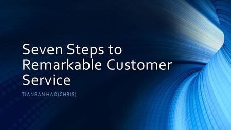 Seven Steps to Remarkable Customer Service TIANRAN HAO(CHRIS)