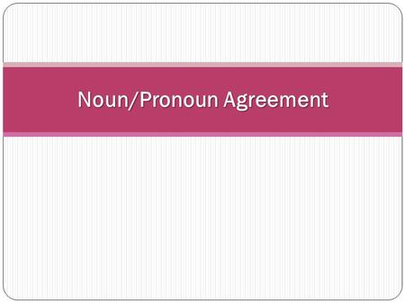 "Noun/Pronoun Agreement. Nouns name persons, places, or, things. Pronouns are words that take the place of nouns. In fact, the word pronoun means ""for."