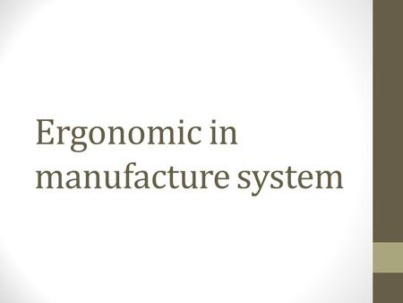 Ergonomic in manufacture system. Outline Definition of Ergonomic Definition of physical problem Risk Factors that Lead to WMSD 10 Principles of Ergonomics.