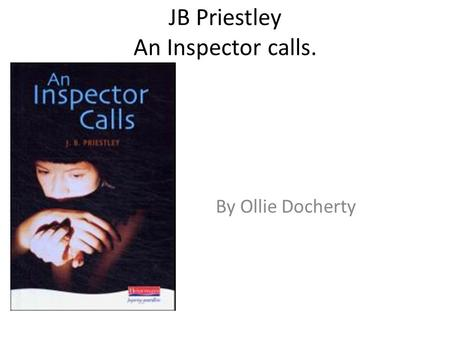 JB Priestley An Inspector calls. By Ollie Docherty.