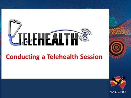 Conducting a Telehealth Session. On the day Make sure in advance that:  All appointments have been confirmed  All written material and test results.