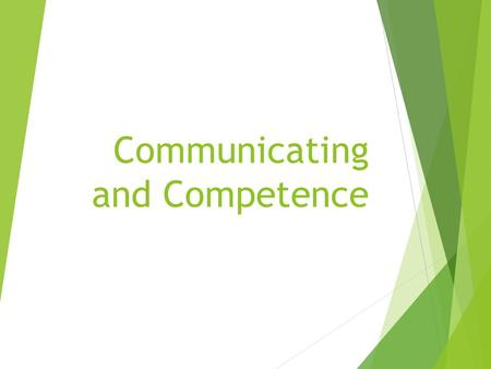 Communicating and Competence. Communication Competence  Integrating the model: Awareness=Intelligence=Competence.