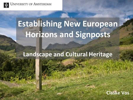 Establishing New European Horizons and Signposts Landscape and Cultural Heritage Claske Vos.
