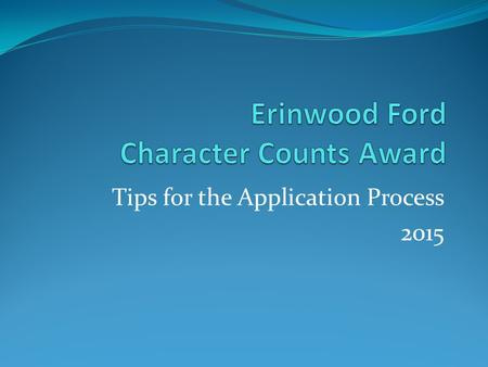 Tips for the Application Process 2015. What does the application look like?