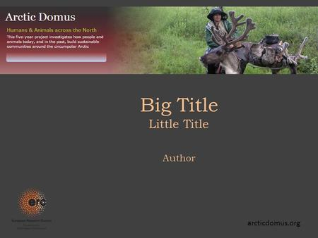 Big Title Little Title Author arcticdomus.org. Arctic Domestication: an old theme, with special relevance to anthropology domestication classically defined.