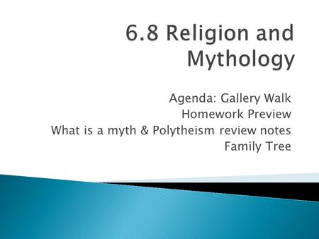 Agenda: Gallery Walk Homework Preview What is a myth & Polytheism review notes Family Tree.