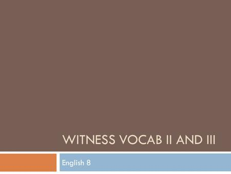 WITNESS VOCAB II AND III English 8. Brigade  noun  a subdivision of an army, typically consisting of a small number of infantry battalions and/or other.