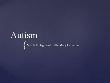 { Autism Mitchell Gage and Little Mary Catherine.