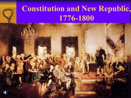Constitution and New Republic, 1776-1800. Setting up the New Republic Presidential Cabinet, Court System, Finances, and Political Parties.