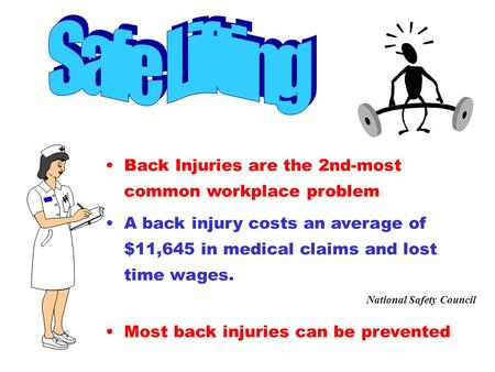 Back Injuries are the 2nd-most common workplace problem A back injury costs an average of $11,645 in medical claims and lost time wages. National Safety.