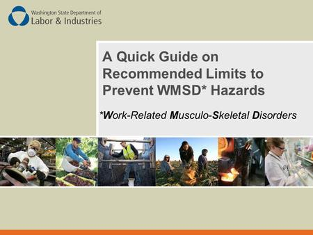A Quick Guide on Recommended Limits to Prevent WMSD* Hazards *Work-Related Musculo-Skeletal Disorders.