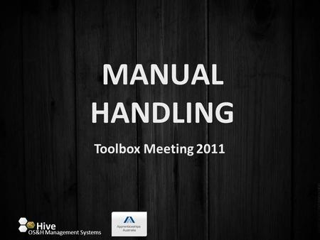 MANUAL HANDLING Toolbox Meeting 2011 OS&H Management Systems Hive.