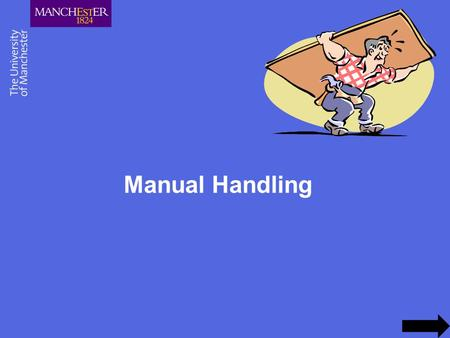 Manual Handling. Handling Activities that Present a Risk How do you know if there a risk of injury ? –Matter of your judgement Tend to be unpopular, difficult.