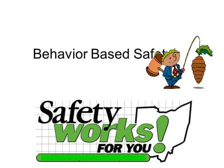 Behavior Based Safety. Objectives The benefits of behavior-based systems. The benefits of behavior-based systems. The basic principles of how to motivate.