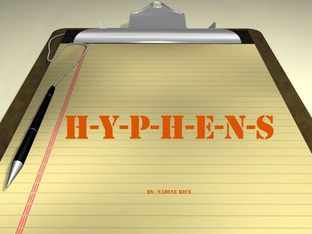 H-Y-P-H-E-N-S By: Nadine Rice. What is a hyphen? / Definition: The hyphen (-) is a punctuation mark used to join words or to separate syllables of a single.