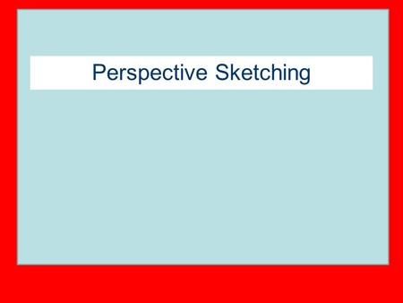 Perspective Sketching. Perspective Drawings A perspective drawing offers the most realistic three-dimensional view of all the pictorial methods, because.