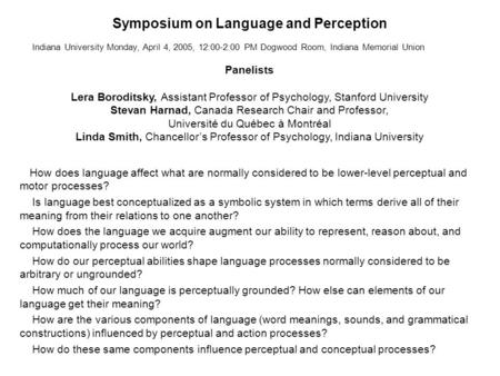 Symposium on Language and Perception How does language affect what are normally considered to be lower-level perceptual and motor processes? Is language.