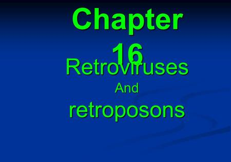 Chapter 16 RetrovirusesAndretroposons. 16.1 Introduction 16.2 The retrovirus life cycle involves transposition-like events 16.3 Retroviral genes codes.