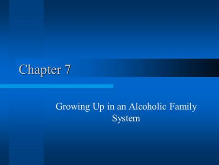 Chapter 7 Growing Up in an Alcoholic Family System.