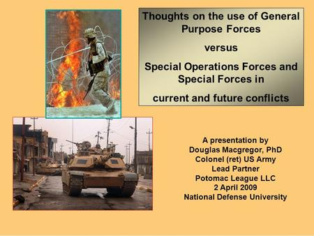 Thoughts on the use of General Purpose Forces versus Special Operations Forces and Special Forces in current and future conflicts A presentation by Douglas.