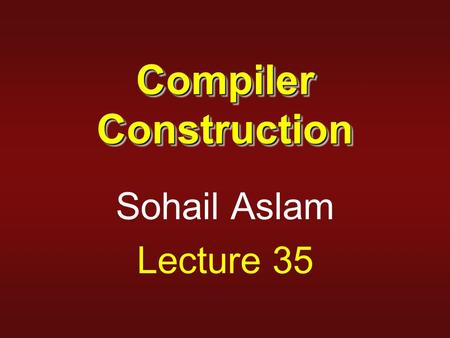 Compiler Construction Sohail Aslam Lecture 35. 2 IR Taxonomy IRs fall into three organizational categories 1.Graphical IRs encode the compiler's knowledge.