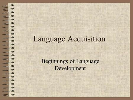 Language Acquisition Beginnings of Language Development.
