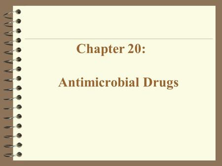 Antimicrobial Drugs Chapter 20:. Antimicrobial Drugs: Antibiotic: Substance produced by a microorganism that in small amounts inhibits the growth of another.