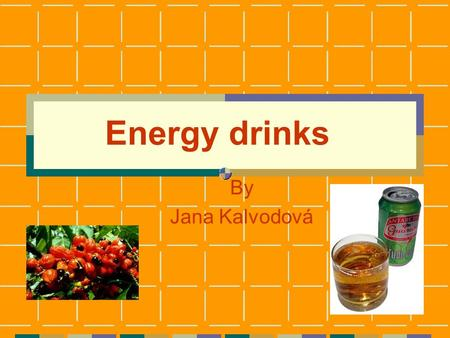 Energy drinks By Jana Kalvodová. Energy drinks beverages which contain legal stimulants, vitamins and minerals, including caffeine, guarana, taurine,