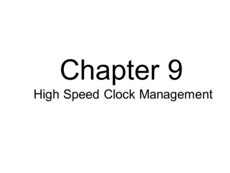 Chapter 9 High Speed Clock Management. Agenda Inside the DCM Inside the DFS Jitter Inside the V5 PLL.
