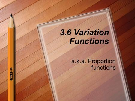 3.6 Variation Functions a.k.a. Proportion functions.