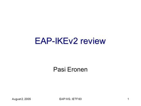 August 2, 2005EAP WG, IETF 631 EAP-IKEv2 review Pasi Eronen.