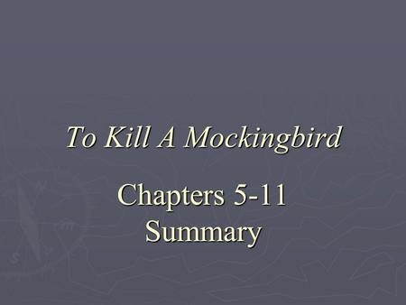 To Kill A Mockingbird Chapters 5-11 Summary. Chapter 5  As the summer progresses, Jem and Dill grow closer.  As a result, Scout feels left out and begins.